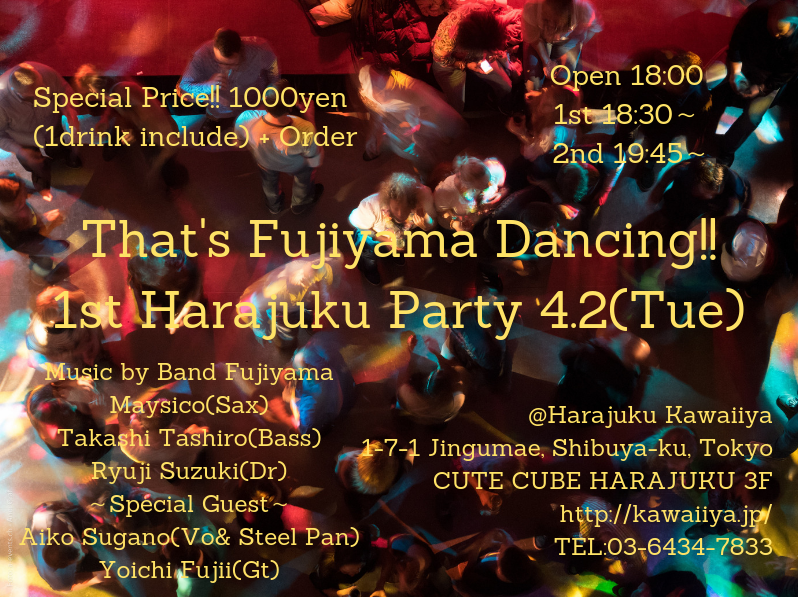 That's Fujiyama Dancing!! 1st Harajuku Party 4.2(Tue)