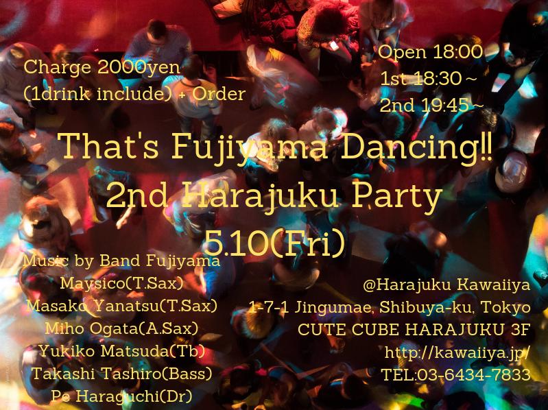 That's Fujiyama Dancing!! 2nd Harajuku Party 5.10(Fri)